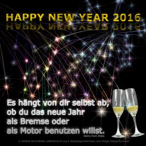 ***** HAPPY NEW YEAR 2016 ***** Es hängt von dir selbst ab, ob du das neue Jahr als Bremse oder als Motor benutzen willst. Henry Ford Zitat wünscht das gesamte Team des Vereins Sichtbare-Lebenshilfe.org